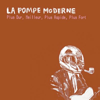 """La Pompe Moderne """"Plus Dur, Meilleur, Plus Rapide, Plus Fort"""""""